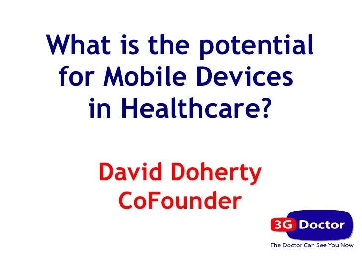 What is the potential for Mobile Devices   in Healthcare?    David Doherty     CoFounder