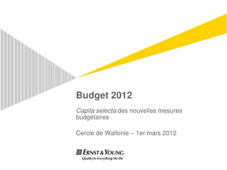 Budget 2012Capita selecta des nouvelles mesuresbudgétairesCercle de Wallonie – 1er mars 2012