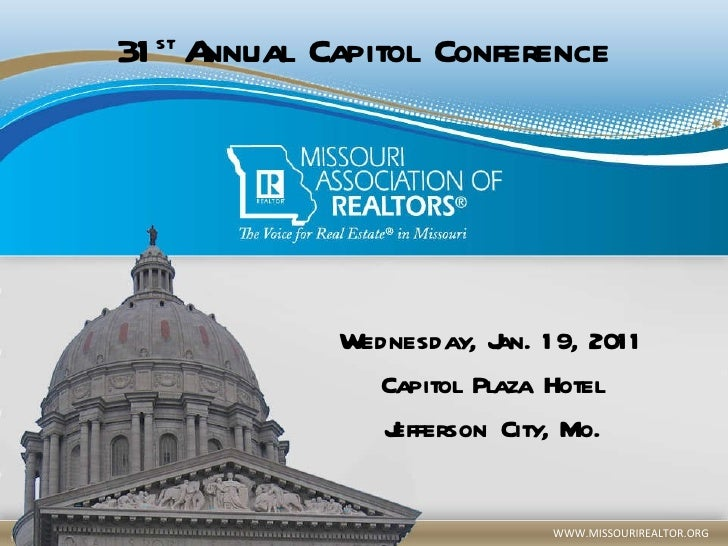 31 st  Annual Capitol Conference Wednesday, Jan. 19, 2011 Capitol Plaza Hotel Jefferson City, Mo.