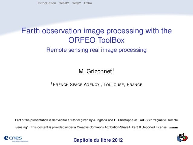 Introduction What? Why? Extra    Earth observation image processing with the                 ORFEO ToolBox                ...