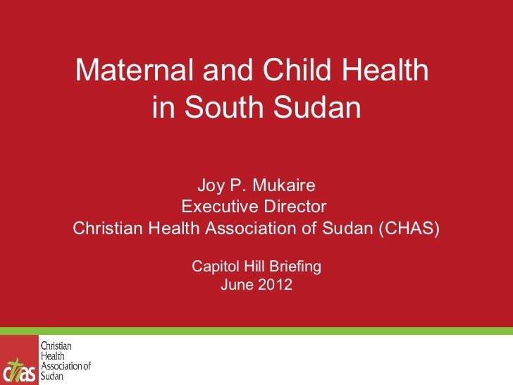 Maternal and Child Health     in South Sudan                Joy P. Mukaire             Executive DirectorChristian Health ...