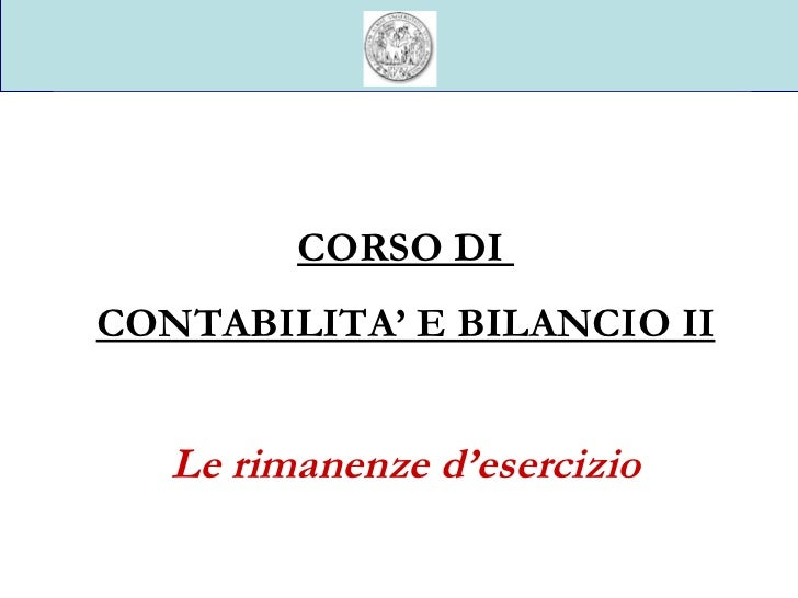 Università degli Studi di Parma CORSO DI  CONTABILITA' E BILANCIO II Le rimanenze d'esercizio