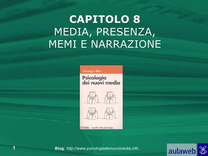 CAPITOLO 8 MEDIA, PRESENZA, MEMI E NARRAZIONE