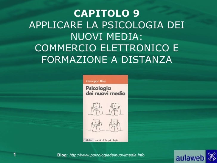 CAPITOLO 9 APPLICARE LA PSICOLOGIA DEI NUOVI MEDIA: COMMERCIO ELETTRONICO E FORMAZIONE A DISTANZA