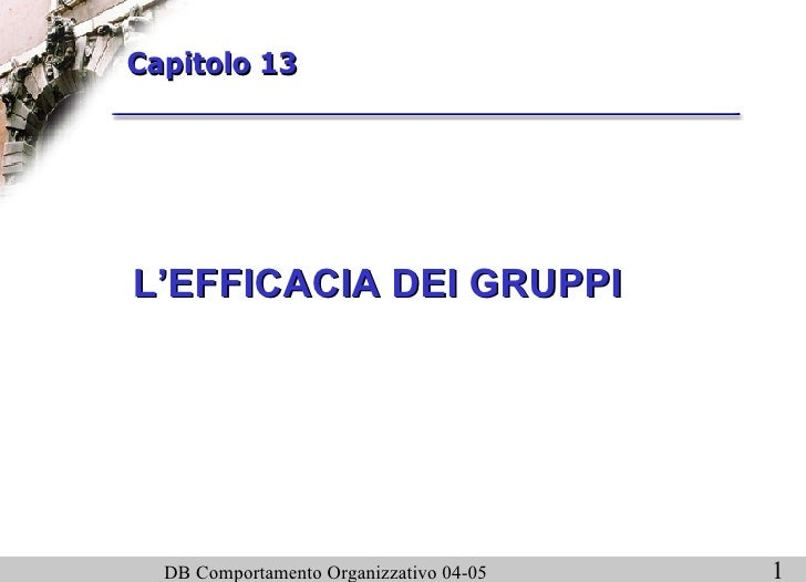 L'EFFICACIA DEI GRUPPI Capitolo 13