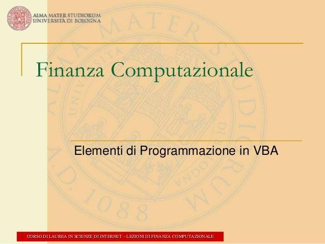 Finanza Computazionale  Elementi di Programmazione in VBA  CORSO DI LAUREA IN SCIENZE DI INTERNET – LEZIONI DI FINANZA COM...