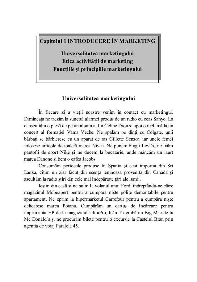 Capitolul 1 INTRODUCERE ÎN MARKETING Universalitatea marketingului Etica activităţii de marketing Funcţiile şi principiile...