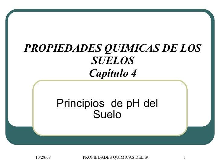 PROPIEDADES QUIMICAS DE LOS SUELOS Capítulo 4 Principios  de pH del Suelo