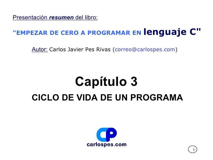 """Capítulo 3 CICLO DE VIDA DE UN PROGRAMA Presentación  resumen  del libro: """"EMPEZAR DE CERO A PROGRAMAR EN   lenguaje ..."""