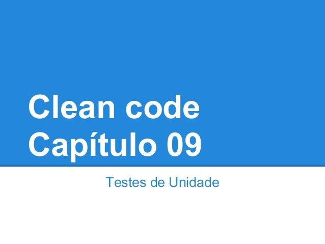 Clean codeCapítulo 09    Testes de Unidade