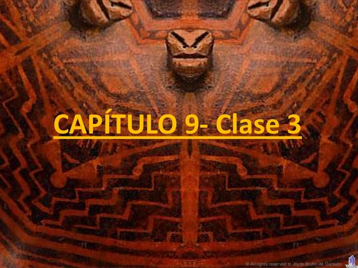 CAPÍTULO 9- Clase 3              © All rights reserved to Joyce Bruhn de Garavito