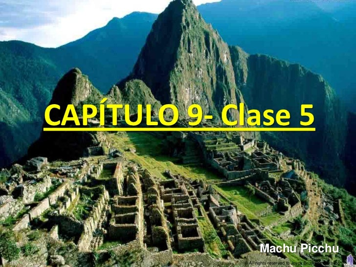 CAPÍTULO 9- Clase 5                     Machu Picchu              © All rights reserved to Joyce Bruhn de Garavito