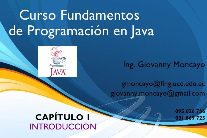 Curso Fundamentos de Programación en Java                             Ing. Giovanny Moncayo                              g...