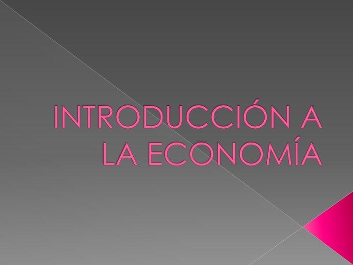 Economía.-         Es el estudio de la manera en que las sociedades utilizan los recursos escasos para producir mercancías...