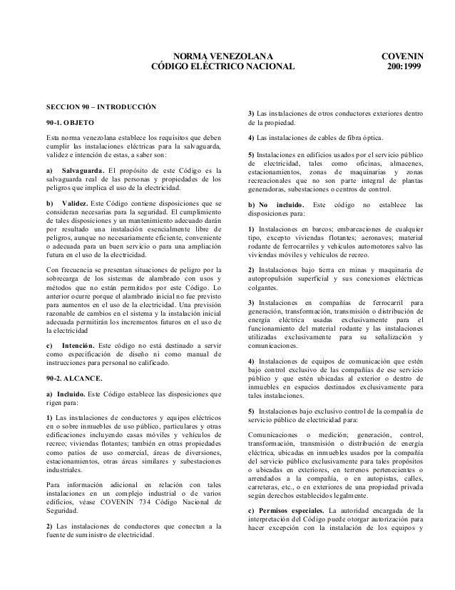 NORMA VENEZOLANA COVENIN CÓDIGO ELÉCTRICO NACIONAL 200:1999 SECCION 90 – INTRODUCCIÓN 90-1. OBJETO Esta norma venezolana e...