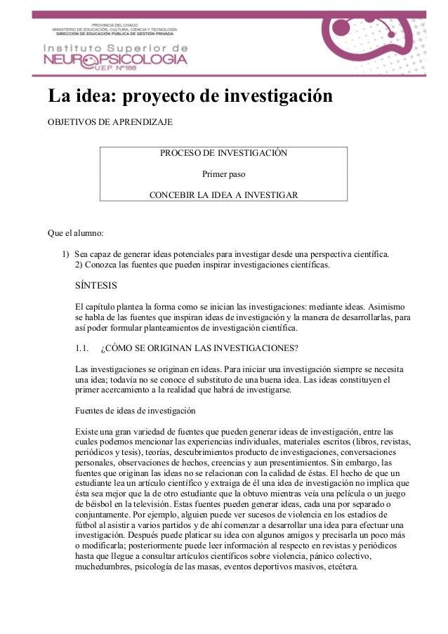 La idea: proyecto de investigación OBJETIVOS DE APRENDIZAJE Que el alumno: 1) Sea capaz de generar ideas potenciales para ...