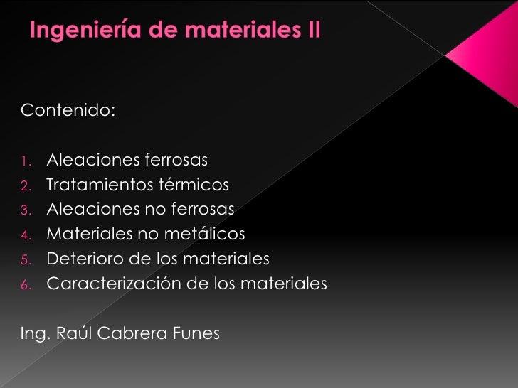 Contenido:1.   Aleaciones ferrosas2.   Tratamientos térmicos3.   Aleaciones no ferrosas4.   Materiales no metálicos5.   De...