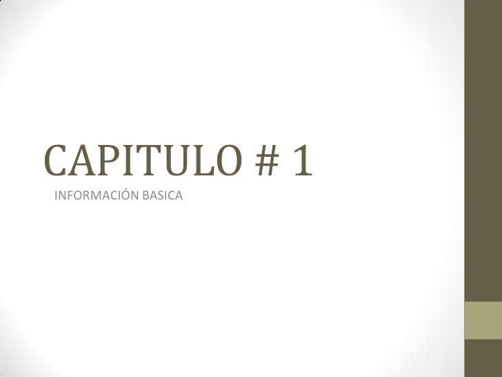 CAPITULO # 1INFORMACIÓN BASICA