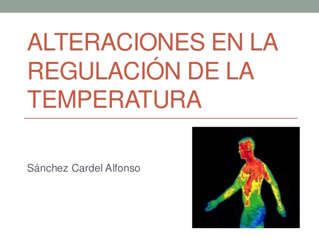 ALTERACIONES EN LAREGULACIÓN DE LATEMPERATURASánchez Cardel Alfonso