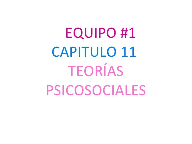 EQUIPO #1 CAPITULO 11   TEORÍASPSICOSOCIALES