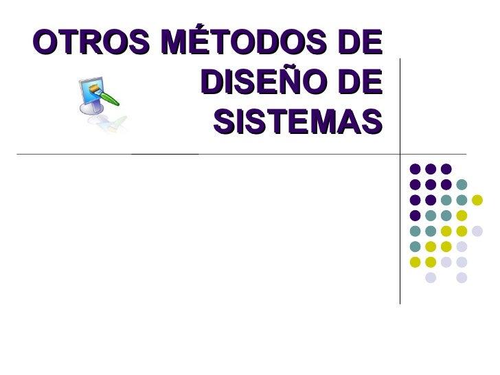 OTROS MÉTODOS DE DISEÑO DE SISTEMAS