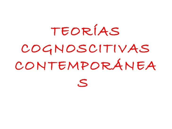 TEORÍAS COGNOSCITIVASCONTEMPORÁNEA       S