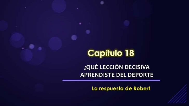 ¿QUÉ LECCIÓN DECISIVAAPRENDISTE DEL DEPORTE   La respuesta de Robert
