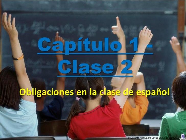 Capítulo 1 -     Clase 2Obligaciones en la clase de español                         © All rights reserved to Joyce Bruhn d...