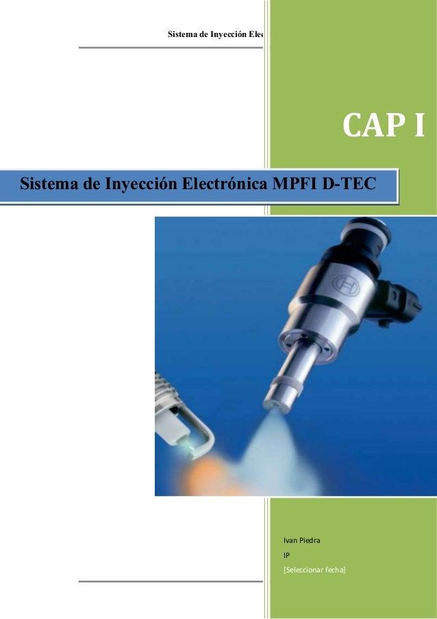 Sistema de Inyección Electrónica MPFI D-TEC Henry Pesantez Iván Piedra 1 CAP I Ivan Piedra IP [Seleccionar fecha] Sistema ...