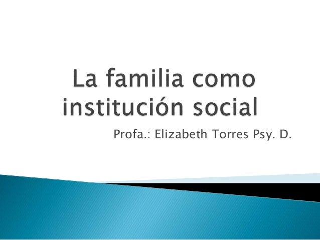 Profa.: Elizabeth Torres Psy. D.
