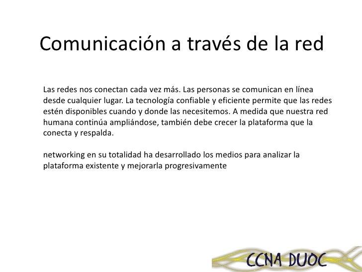 Comunicación a través de la red<br />Las redes nos conectan cada vez más. Las personas se comunican en línea desde cualqui...