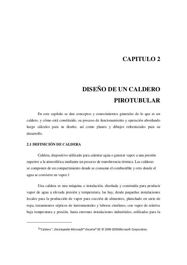 CAPITULO 2DISEÑO DE UN CALDEROPIROTUBULAREn este capítulo se dan conceptos y conocimientos generales de lo que es uncalder...