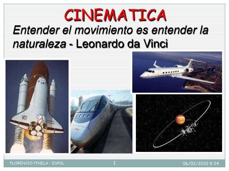 CINEMATICA  Entender el movimiento es entender la  naturaleza - Leonardo da Vinci     FLORENCIO PINELA - ESPOL   1        ...