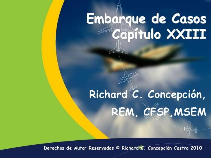Embarque de Casos Capítulo XXIII<br />Richard C. Concepción, <br />REM, CFSP,MSEM <br />