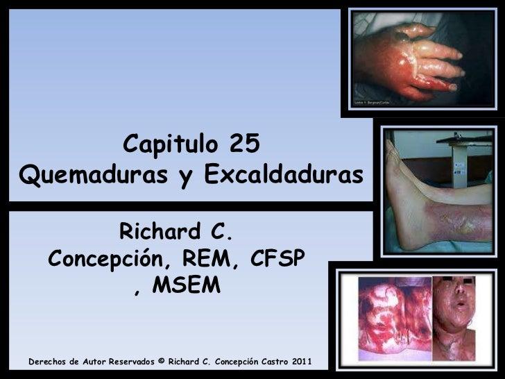 Capitulo 25Quemaduras y Excaldaduras<br />Richard C. Concepción, REM, CFSP, MSEM<br />