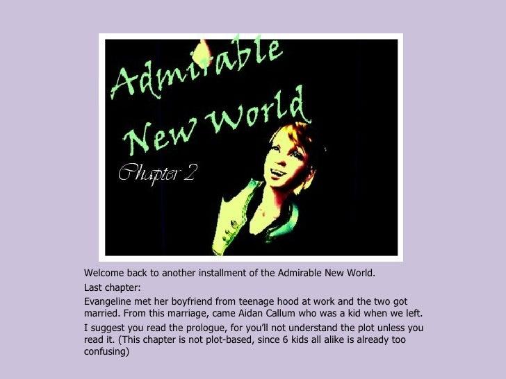 <ul><li>Welcome back to another installment of the Admirable New World. </li></ul><ul><li>Last chapter:  </li></ul><ul><li...