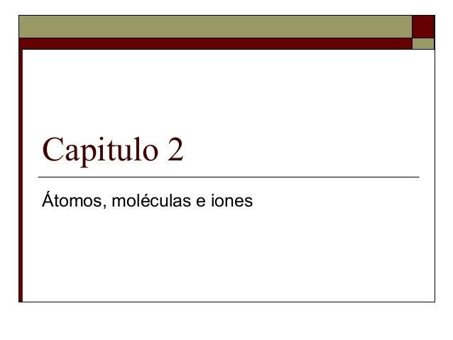 Capitulo 2 Átomos, moléculas e iones