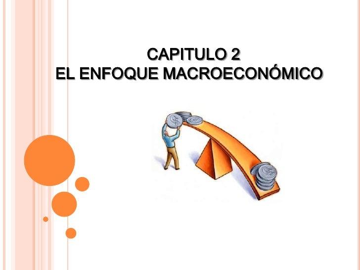 CAPITULO 2EL ENFOQUE MACROECONÓMICO <br />