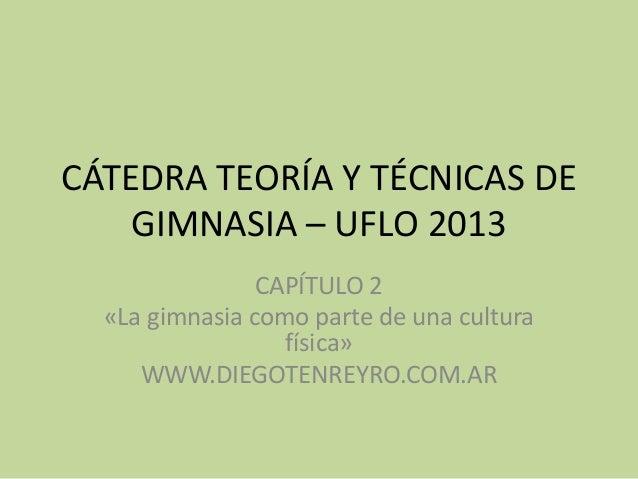 CÁTEDRA TEORÍA Y TÉCNICAS DE    GIMNASIA – UFLO 2013                CAPÍTULO 2  «La gimnasia como parte de una cultura    ...