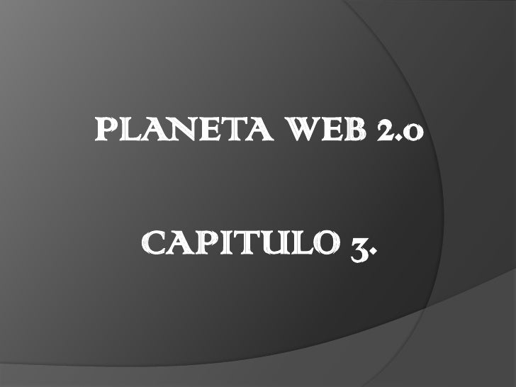 PLANETA WEB 2.0<br />CAPITULO 3.<br />