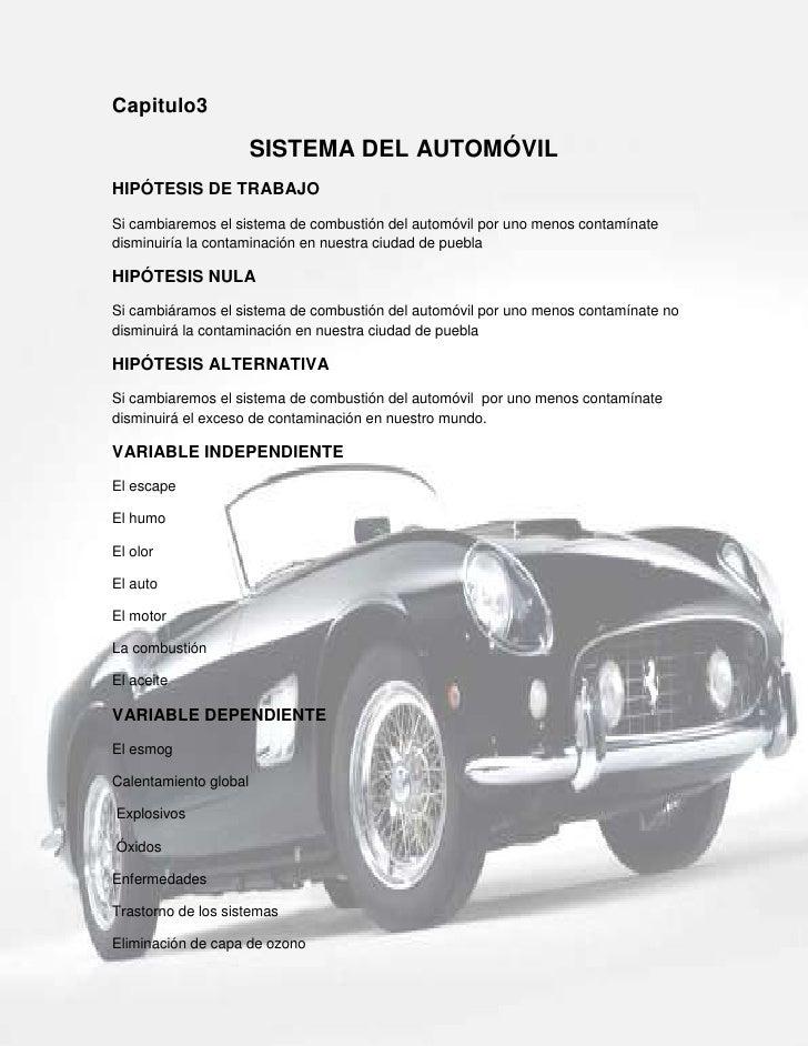 -1070610-918845Capitulo3<br />SISTEMA DEL AUTOMÓVIL<br />HIPÓTESIS DE TRABAJO<br />Si cambiaremos el sistema de combustión...