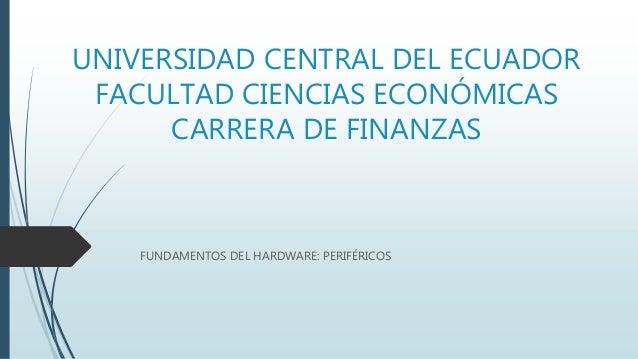 UNIVERSIDAD CENTRAL DEL ECUADOR FACULTAD CIENCIAS ECONÓMICAS CARRERA DE FINANZAS FUNDAMENTOS DEL HARDWARE: PERIFÉRICOS
