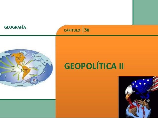 GEOGRAFÍA GEOPOLÍTICA II CAPITULO 36