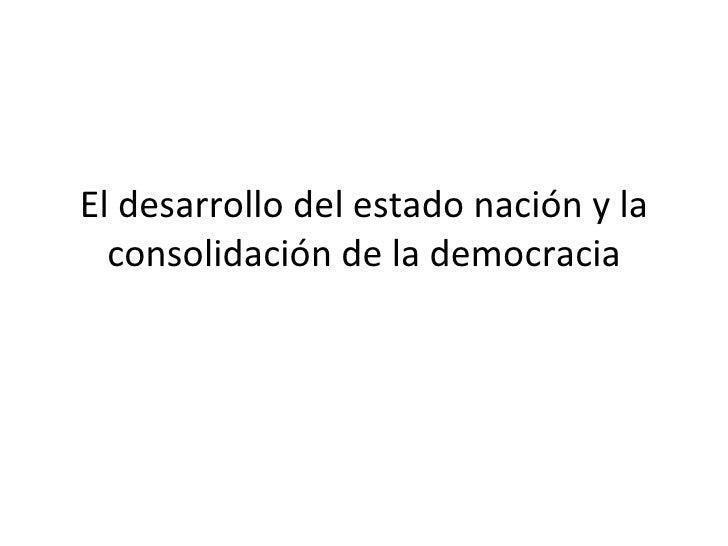 El desarrollo del estado nación y la consolidación de la democracia