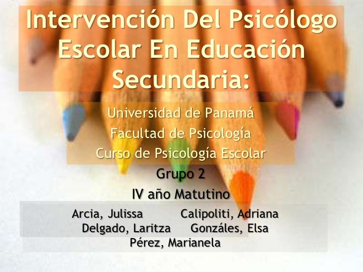 Intervención Del Psicólogo    Escolar En Educación        Secundaria:         Universidad de Panamá          Facultad de P...