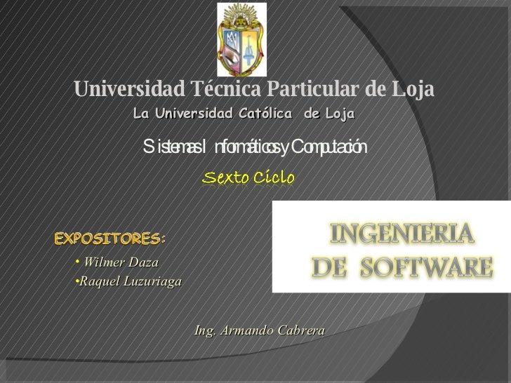 Universidad Técnica Particular de Loja La Universidad Católica  de Loja Sistemas Informáticos y Computación <ul><li>Wilmer...