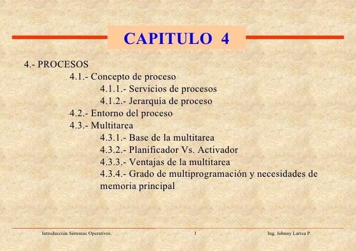 4.- PROCESOS 4.1.- Concepto de proceso 4.1.1.- Servicios de procesos 4.1.2.- Jerarquía de proceso 4.2.- Entorno del proces...