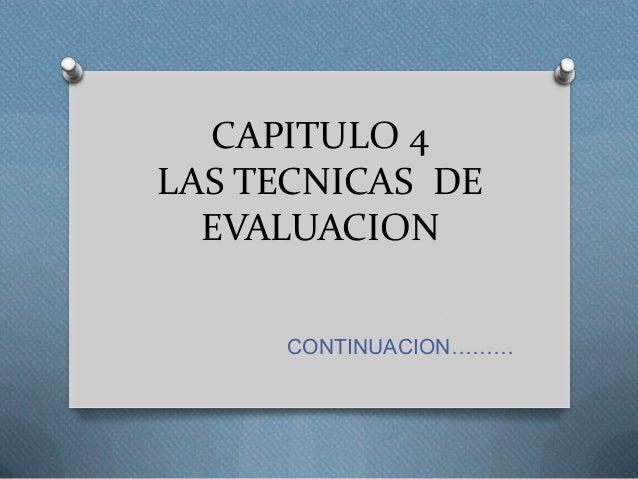 CAPITULO 4 LAS TECNICAS DE EVALUACION CONTINUACION………
