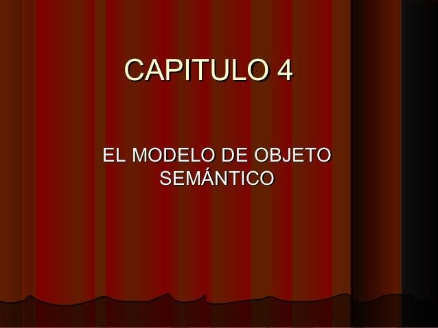 CAPITULO 4CAPITULO 4 EL MODELO DE OBJETOEL MODELO DE OBJETO SEMÁNTICOSEMÁNTICO