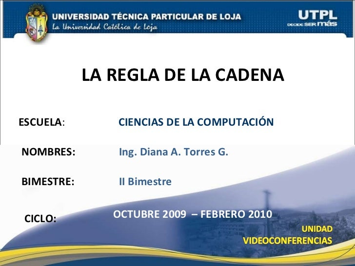 ESCUELA :    CIENCIAS DE LA COMPUTACIÓN NOMBRES: LA REGLA DE LA CADENA CICLO: Ing. Diana A. Torres G. OCTUBRE 2009  – FEBR...